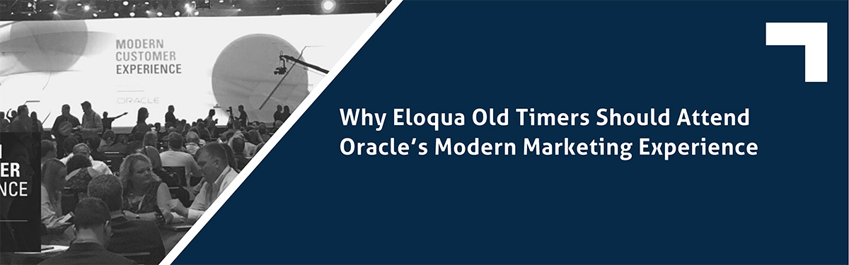 Why Eloqua Old Timers Should Attend Oracle's Modern Marketing Experience