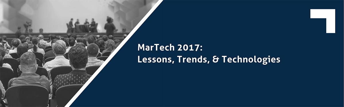 MarTech 2017: Lessons, Trends, & Technologies
