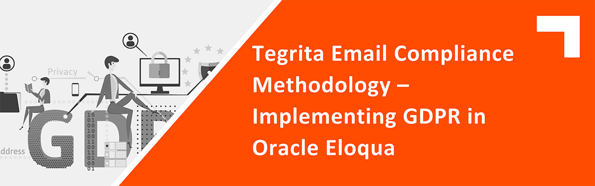 Tegrita Email Compliance Methodology – Implementing GDPR in Oracle Eloqua