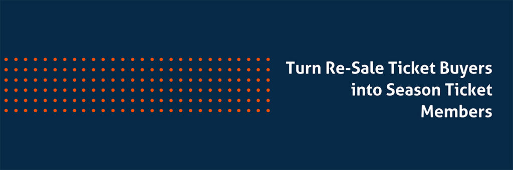 Turn Re-Sale Ticket Buyers into Season Ticket Members (Quick Wins for Sports & Entertainment)