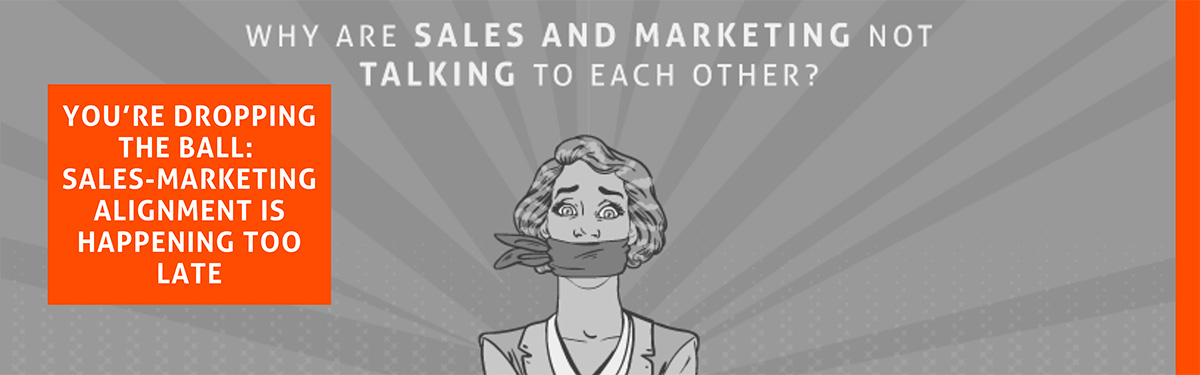 You're Dropping the Ball: Sales-Marketing Alignment is Happening Too Late