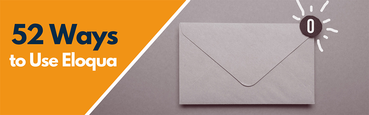 52 Ways to Use Eloqua: Custom Email Notifications for Form Submissions