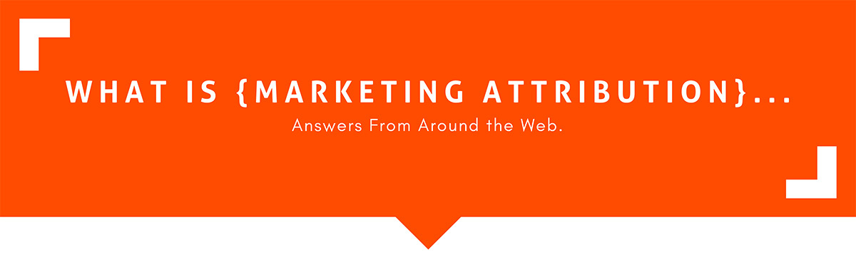 What Is marketing attribution